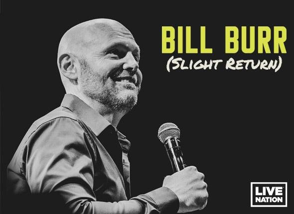 More Info for Bill Burr (Slight Return)