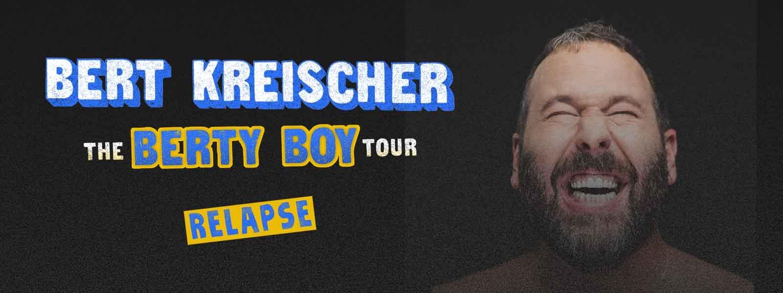 More Info for Bert Kreischer - The Berty Boy Relapse Tour